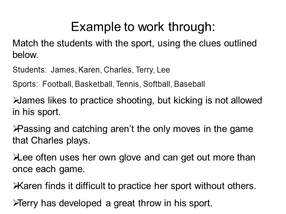 Example to work through: Match the students with the sport, using the clues outlined below.