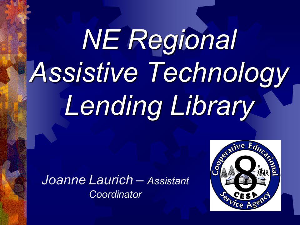 NE Regional Assistive Technology Lending Library Joanne Laurich – Assistant Coordinator