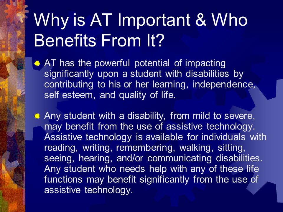 Why is AT Important & Who Benefits From It.