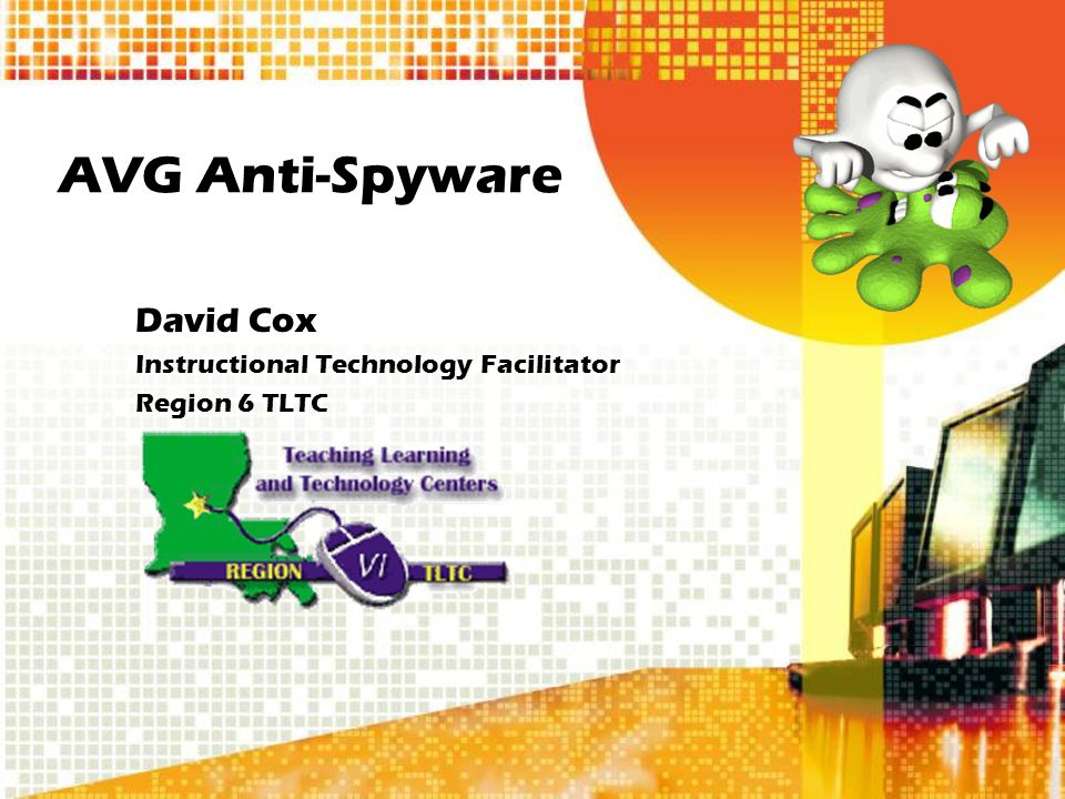 AVG Anti-Spyware David Cox Instructional Technology Facilitator Region 6 TLTC