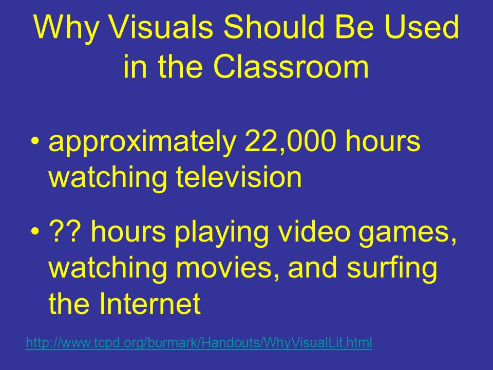 Why Visuals Should Be Used in the Classroom approximately 22,000 hours watching television .