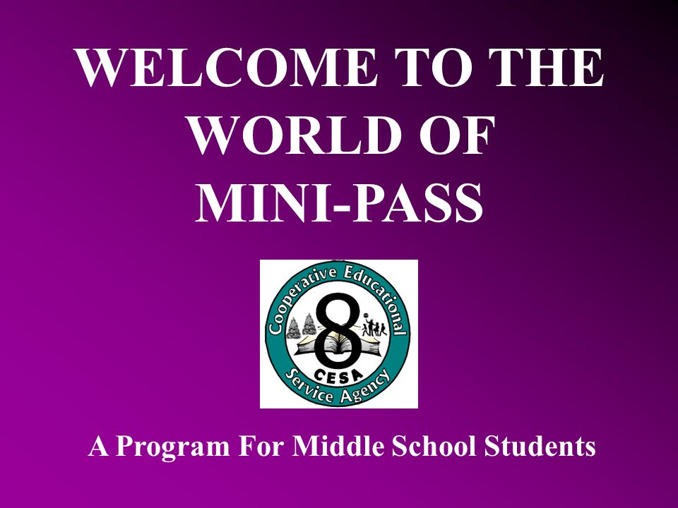 WELCOME TO THE WORLD OF MINI-PASS A Program For Middle School Students
