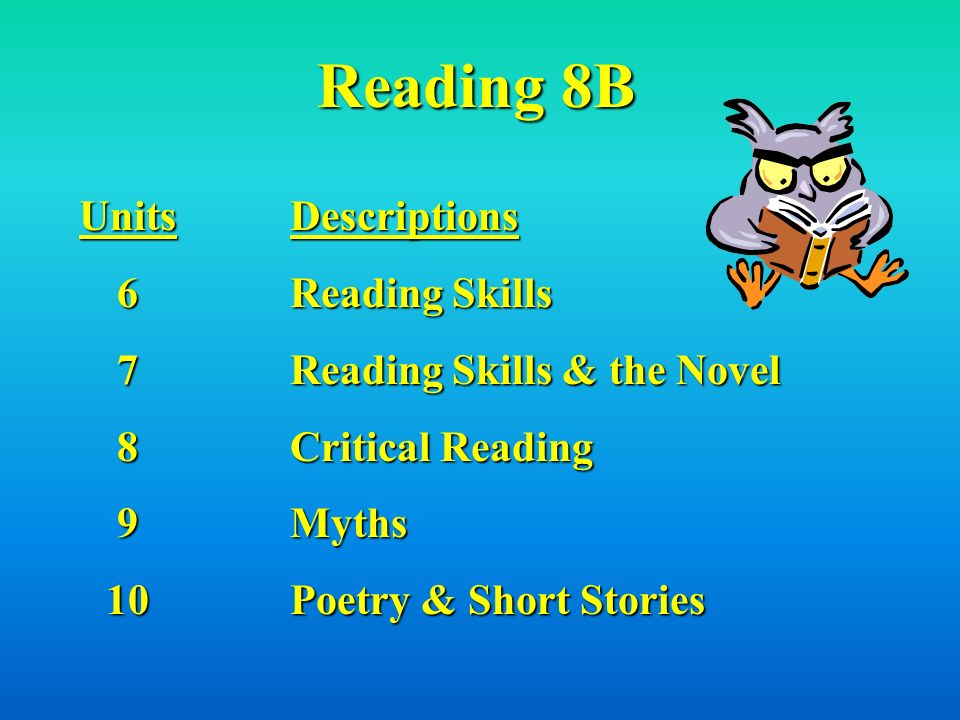 Reading 8A Units12345Descriptions Introduction to Story Elements Reading Skills Working With Story Elements & the Novel Constructing Meanings Critical