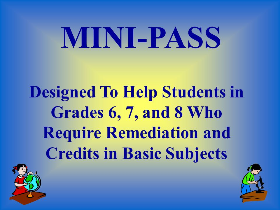 MINI-PASS Designed To Help Students in Grades 6, 7, and 8 Who Require Remediation and Credits in Basic Subjects