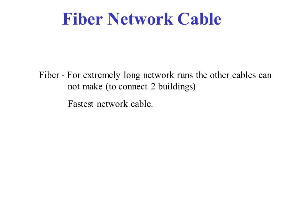 Cat 5 cable Cat 5 - 320ft length limit. Is connected in parallel by Hubs or Switches Speed can be 10 or 100 mb Very relilable
