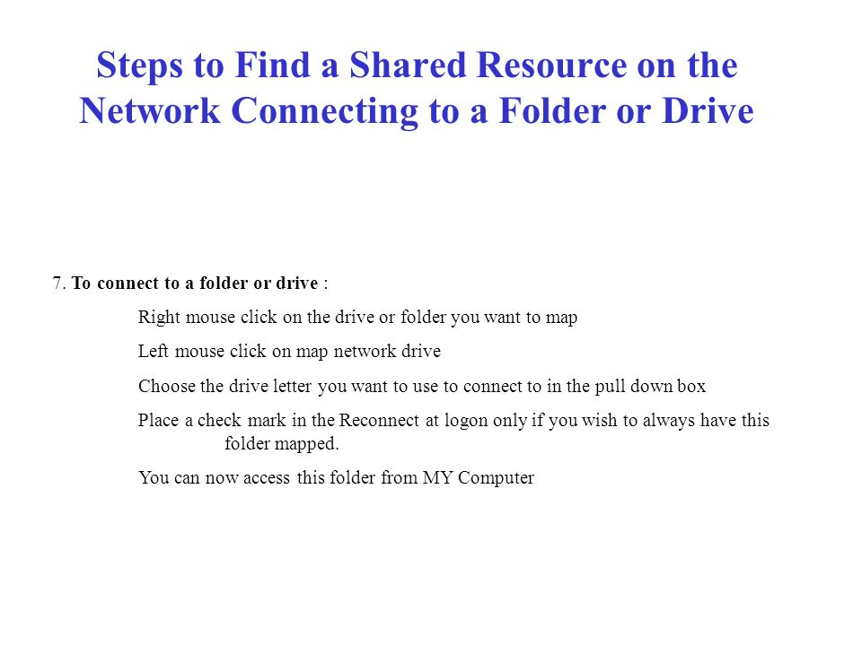 Steps to Find a Shared Resource on the Network 1. You need to know the name of the computer that is sharing the resource. To find this: on the compute
