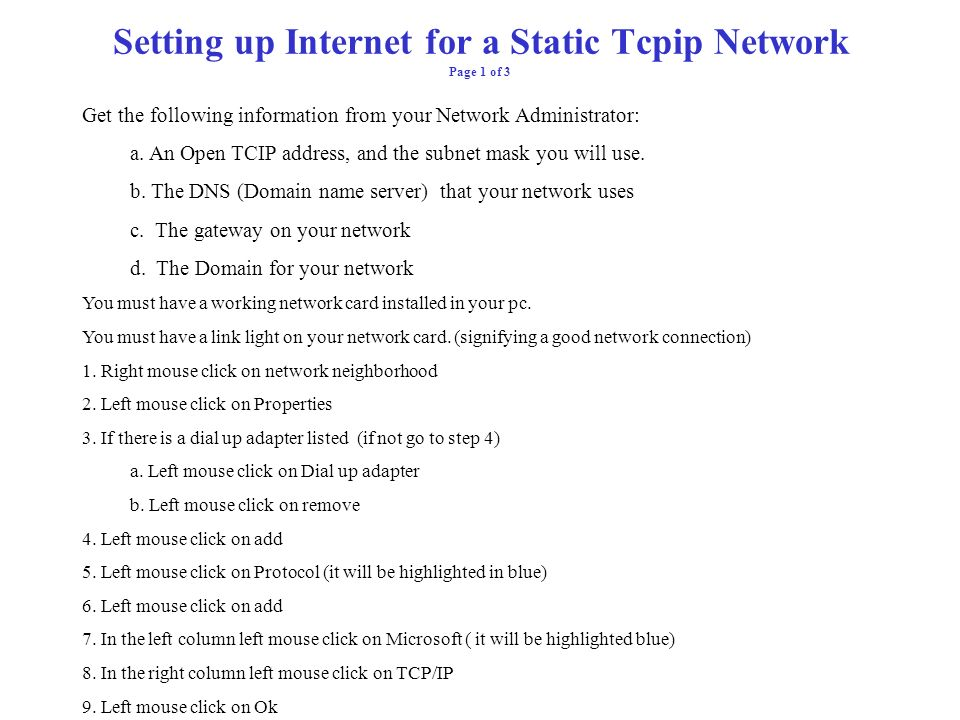 Setting up Internet for a DHCP TCPIP Network You must have a working network card installed in your pc. You must have a link light on your network car