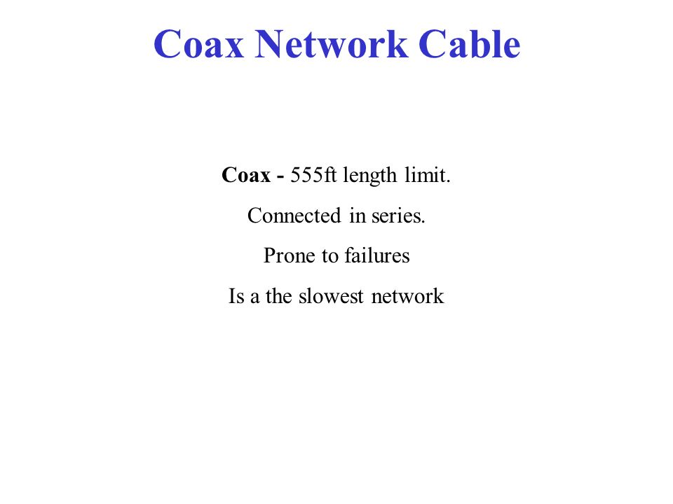 Coax Network Cable Coax - 555ft length limit.Connected in series.