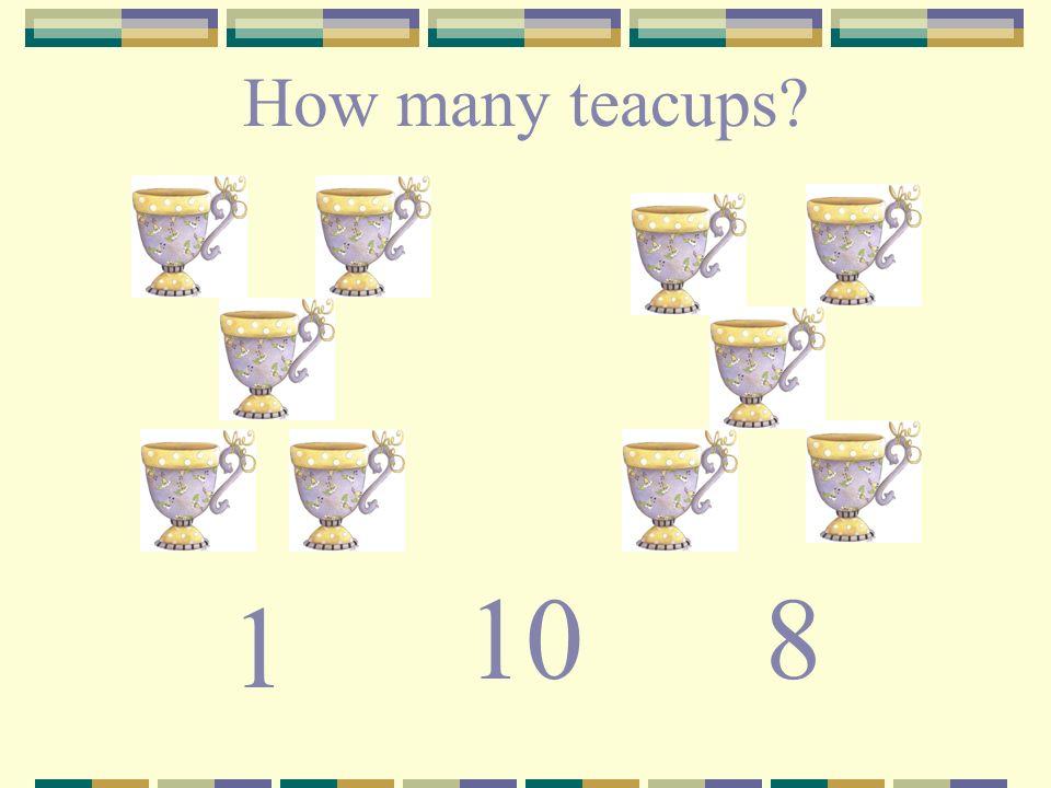 How many teacups? 1 108