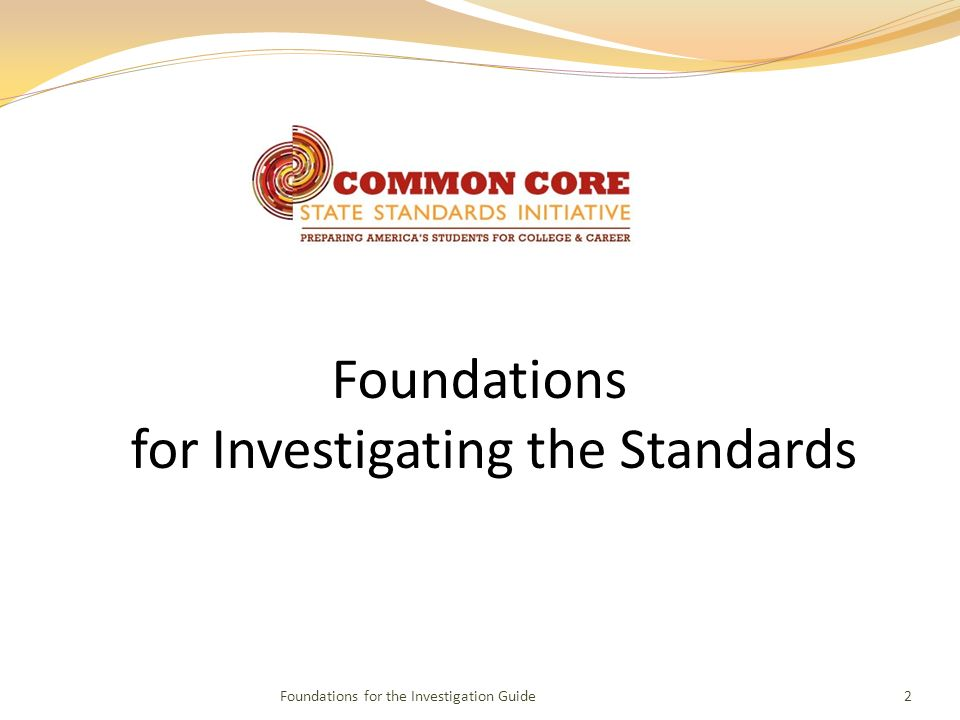 Foundations for Investigating the Standards Foundations for the Investigation Guide2