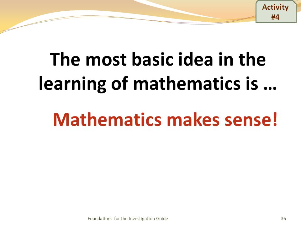 The most basic idea in the learning of mathematics is … Mathematics makes sense.