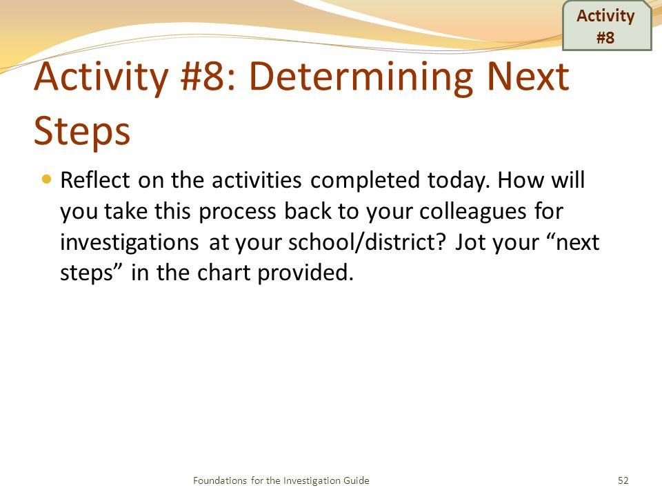 Activity #8: Determining Next Steps Reflect on the activities completed today.