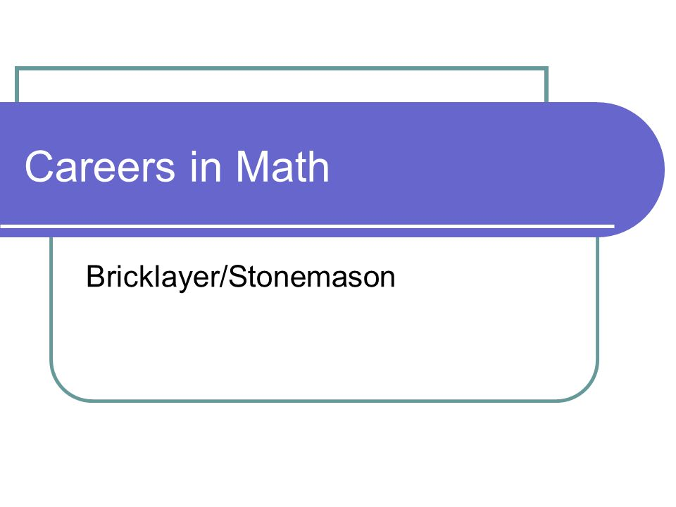 Careers in Math Bricklayer/Stonemason