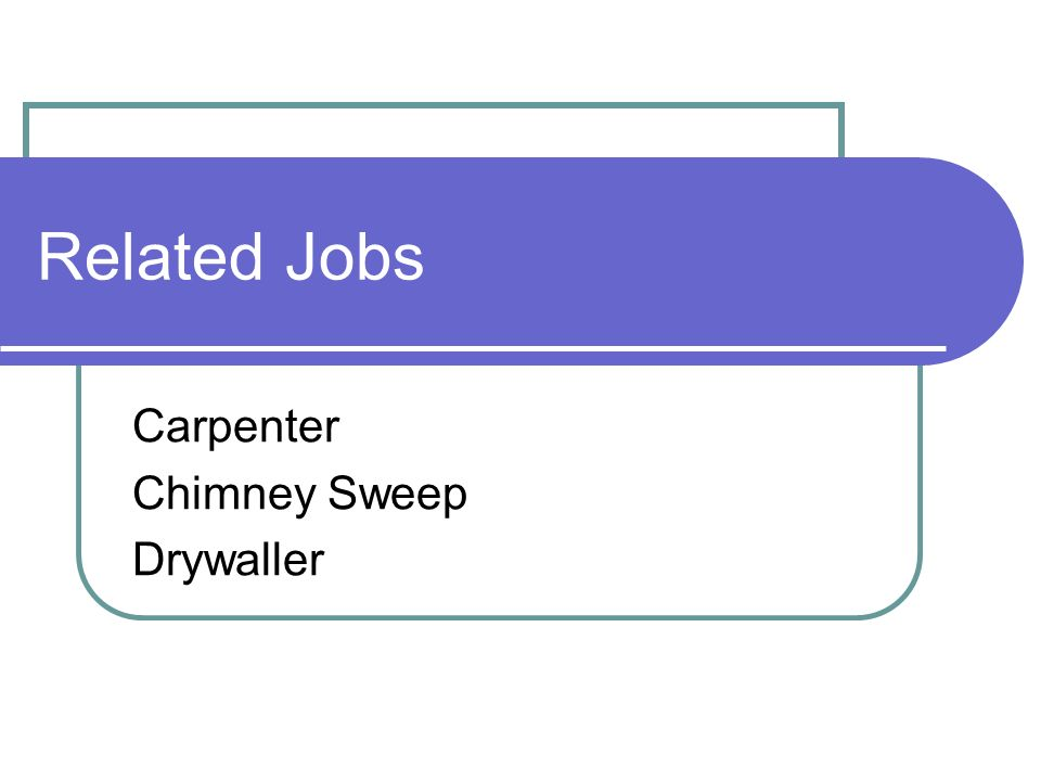 Related Jobs Carpenter Chimney Sweep Drywaller