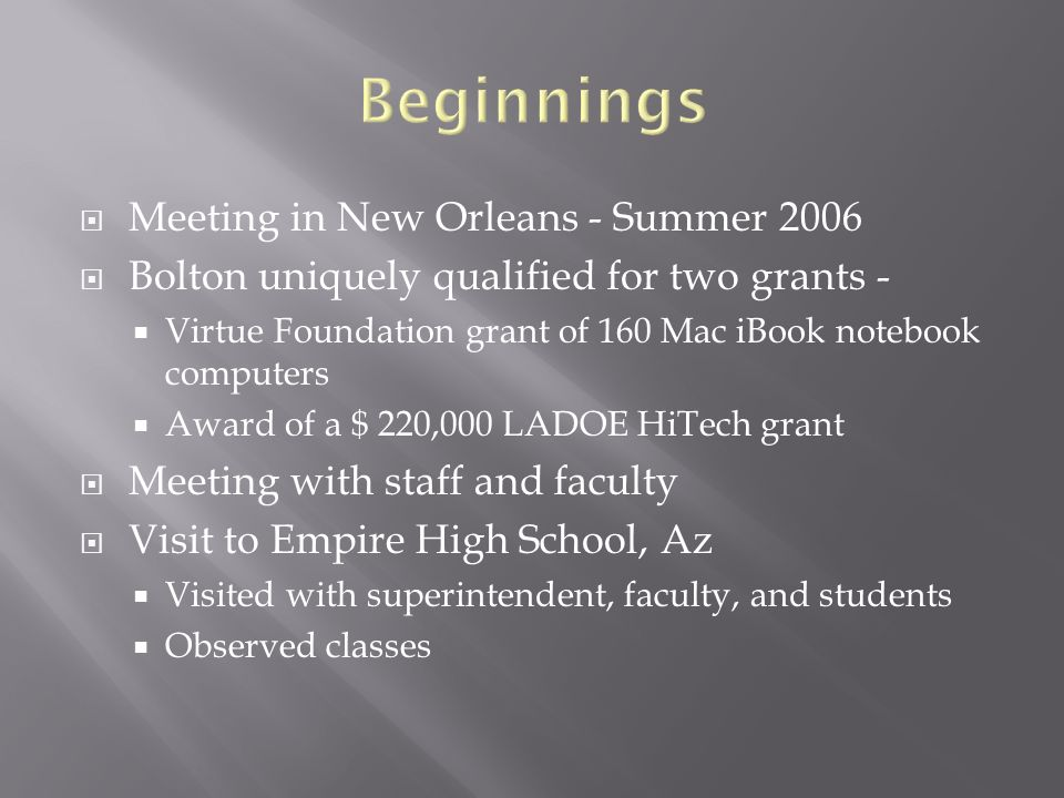 Meeting in New Orleans - Summer 2006 Bolton uniquely qualified for two grants - Virtue Foundation grant of 160 Mac iBook notebook computers Award of a