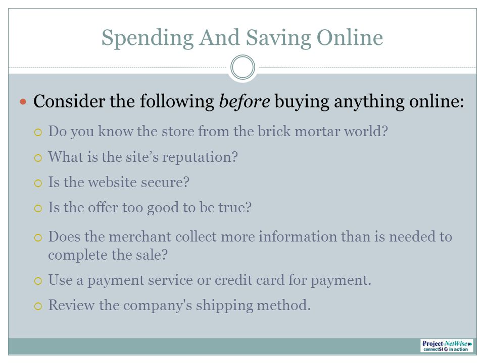 Spending And Saving Online Consider the following before buying anything online: Do you know the store from the brick mortar world.