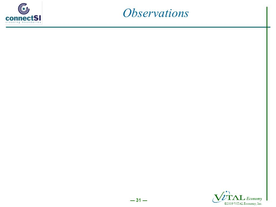 ©2009 ViTAL Economy, Inc. 31 Observations