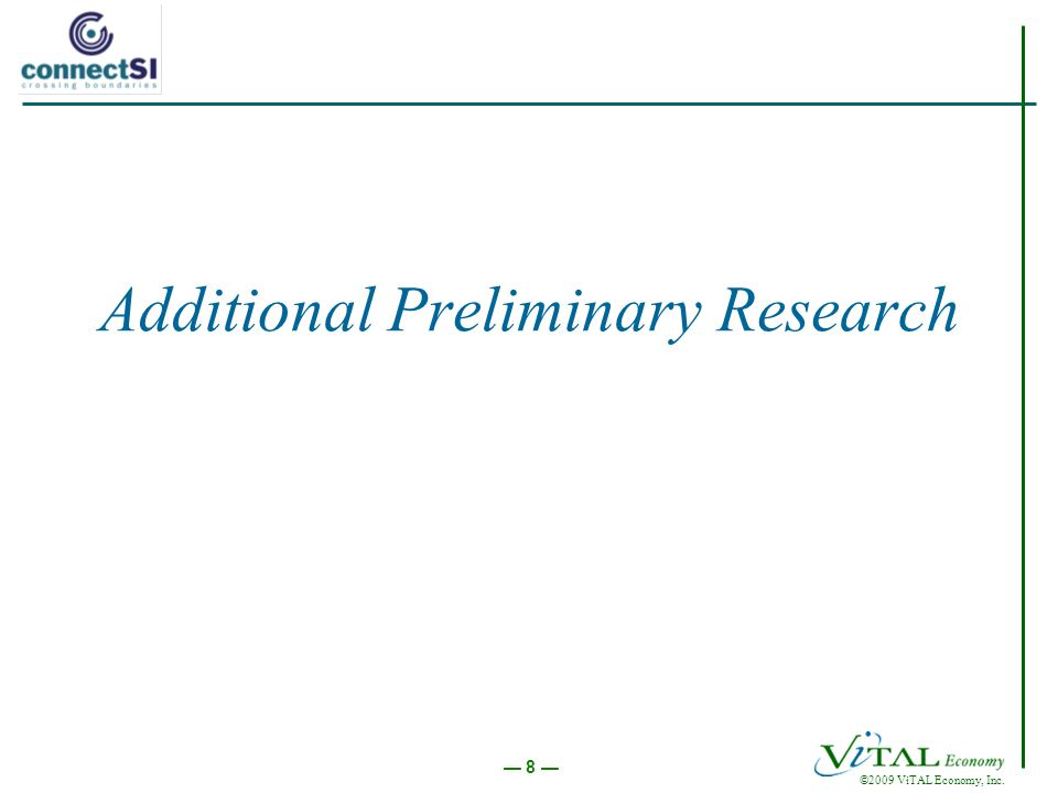 ©2009 ViTAL Economy, Inc. 8 Additional Preliminary Research