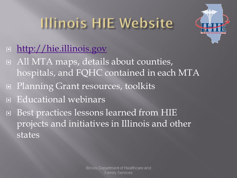 http://hie.illinois.gov All MTA maps, details about counties, hospitals, and FQHC contained in each MTA Planning Grant resources, toolkits Educational webinars Best practices lessons learned from HIE projects and initiatives in Illinois and other states
