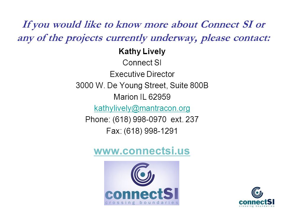 If you would like to know more about Connect SI or any of the projects currently underway, please contact: Kathy Lively Connect SI Executive Director 3000 W.
