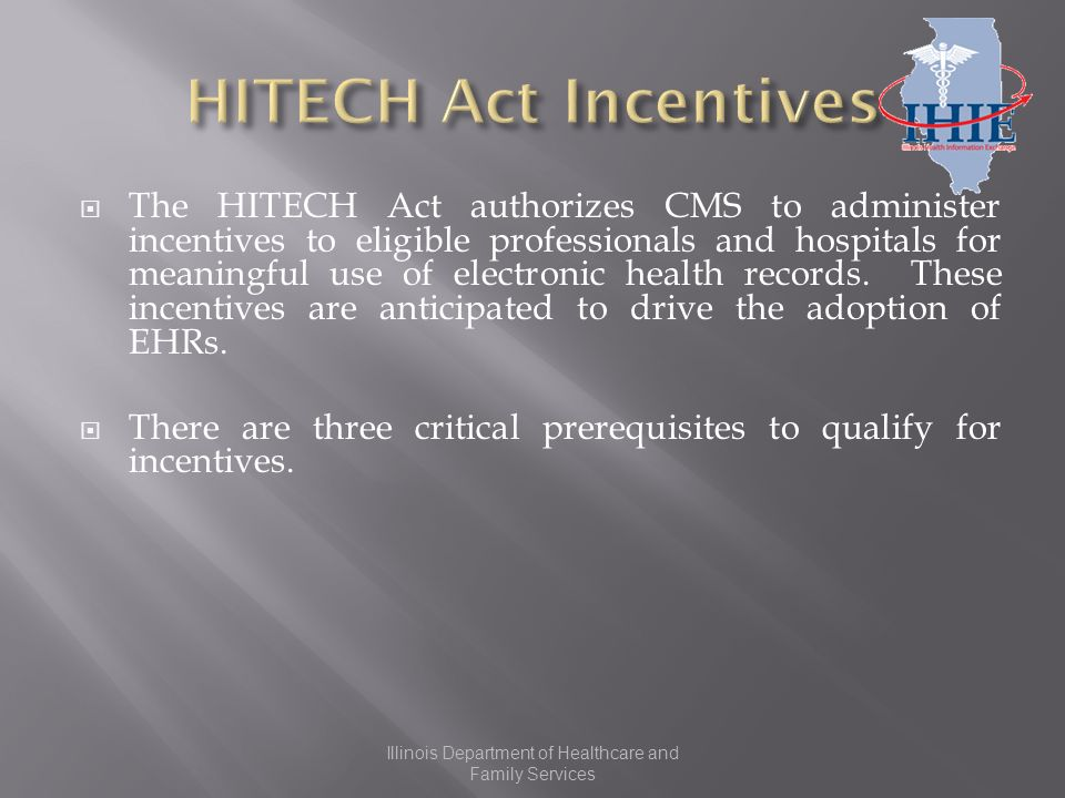 The HITECH Act authorizes CMS to administer incentives to eligible professionals and hospitals for meaningful use of electronic health records.