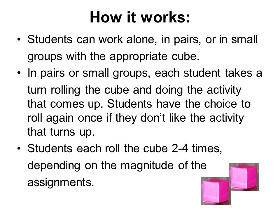 How it works: Students can work alone, in pairs, or in small groups with the appropriate cube. In pairs or small groups, each student takes a turn rol