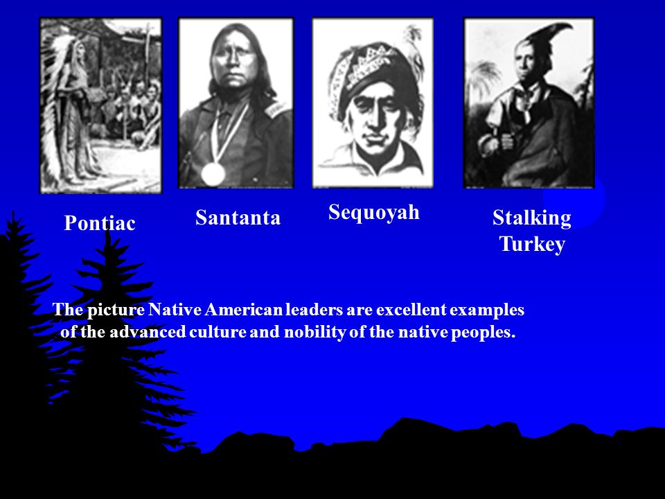 Pontiac Santanta Sequoyah Stalking Turkey The picture Native American leaders are excellent examples of the advanced culture and nobility of the native peoples.