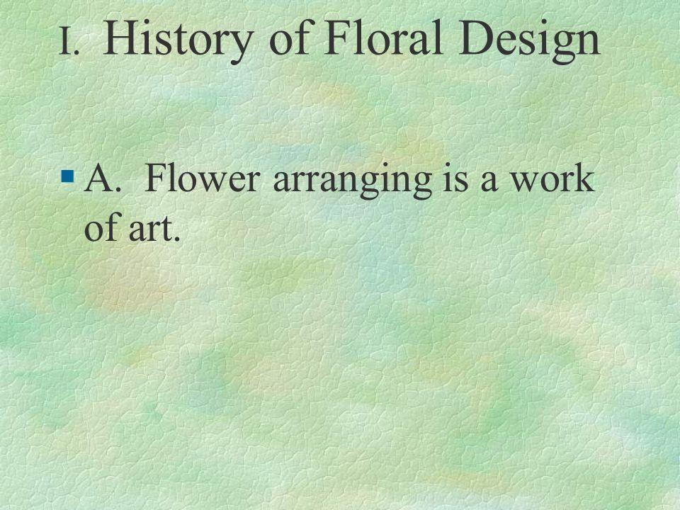 I. History of Floral Design §A. Flower arranging is a work of art.