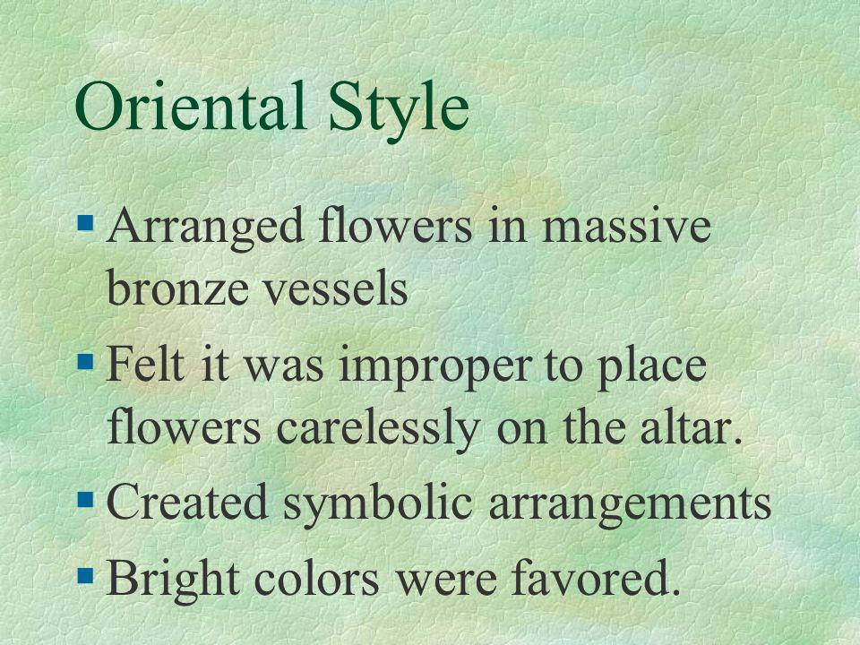 Oriental Style §Arranged flowers in massive bronze vessels §Felt it was improper to place flowers carelessly on the altar. §Created symbolic arrangeme