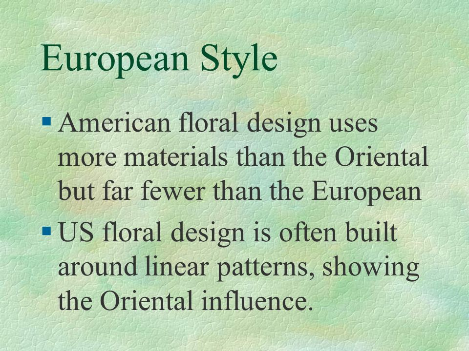 European Style §American floral design uses more materials than the Oriental but far fewer than the European §US floral design is often built around l