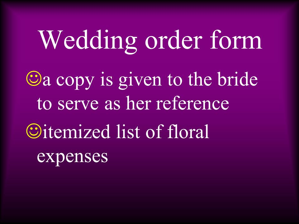 t he form is signed by the bride and the florist t his helps prevent problems in the future