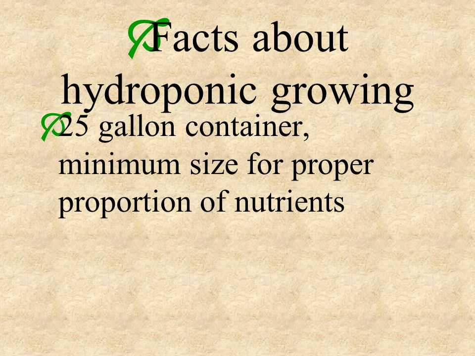 Facts about hydroponic growing 25 gallon container, minimum size for proper proportion of nutrients
