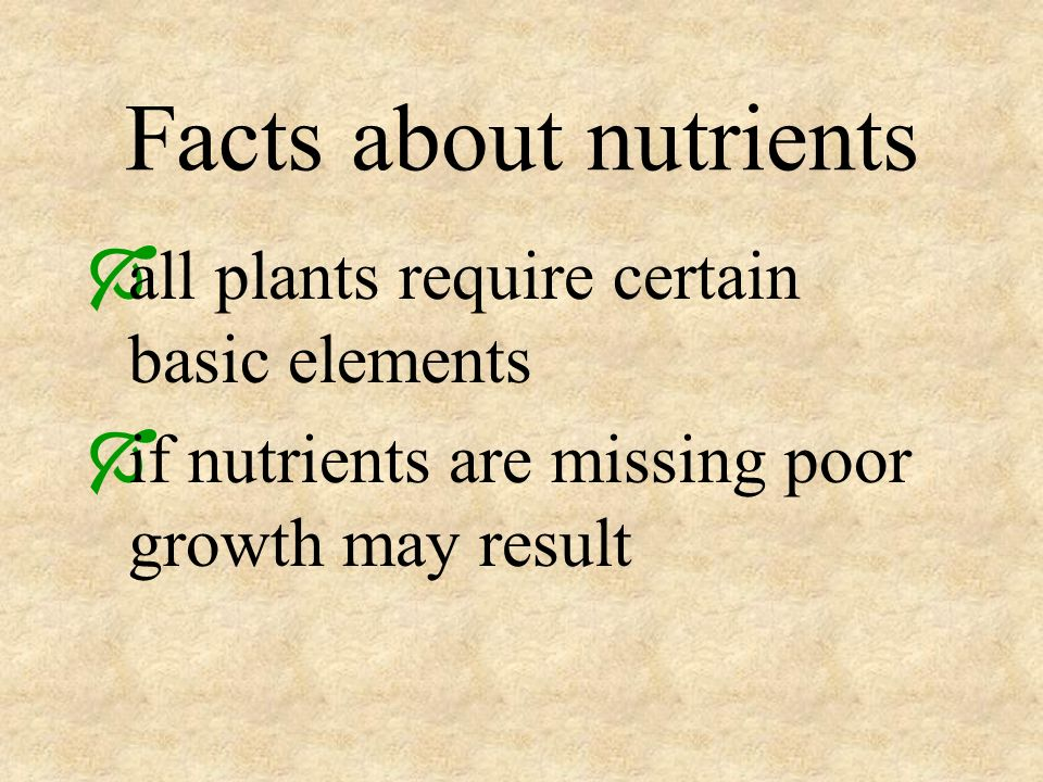 Facts about nutrients all plants require certain basic elements if nutrients are missing poor growth may result