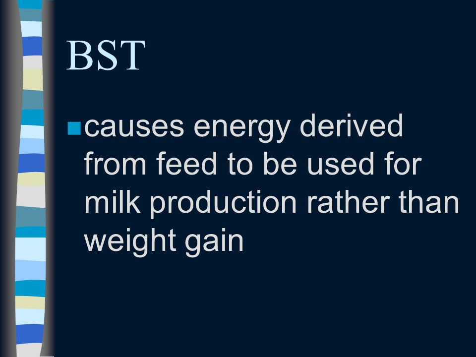 BST nBnBovine Somatotropin (Bovine Growth Hormone) nSnSomatotropins are proteins that affect the utilization of energy in the body