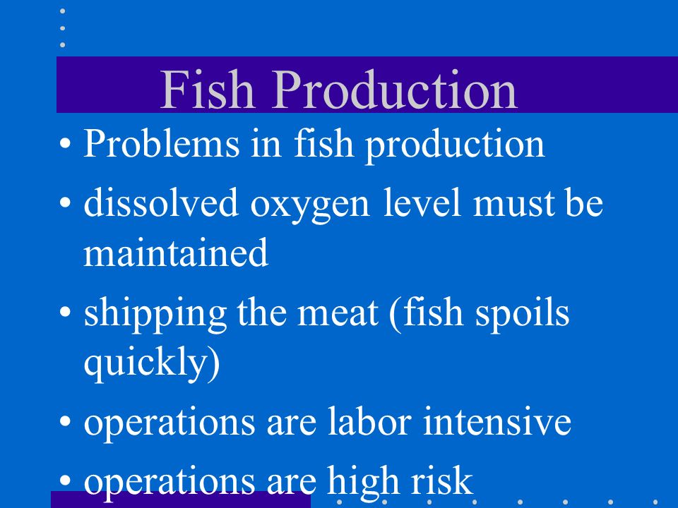 Fish Production fish have a higher percentage of edible meat (up to 85%) up to 6000 pounds fish can be raised on one acre