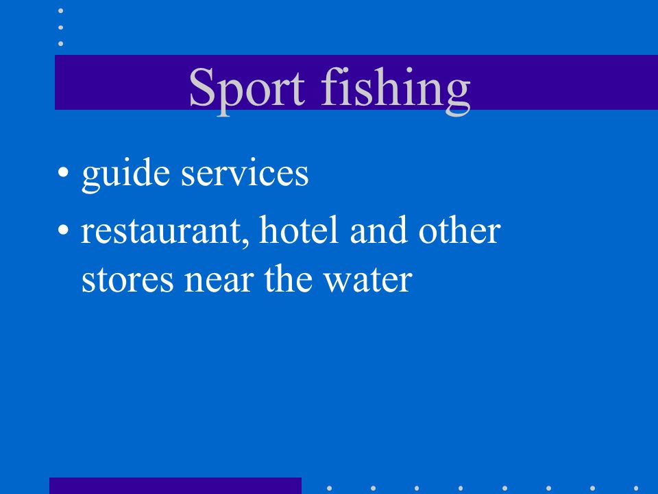 Sport fishing hatcheries stock lakes and streams recreational fishing creates other industry fishing tackle stores boats