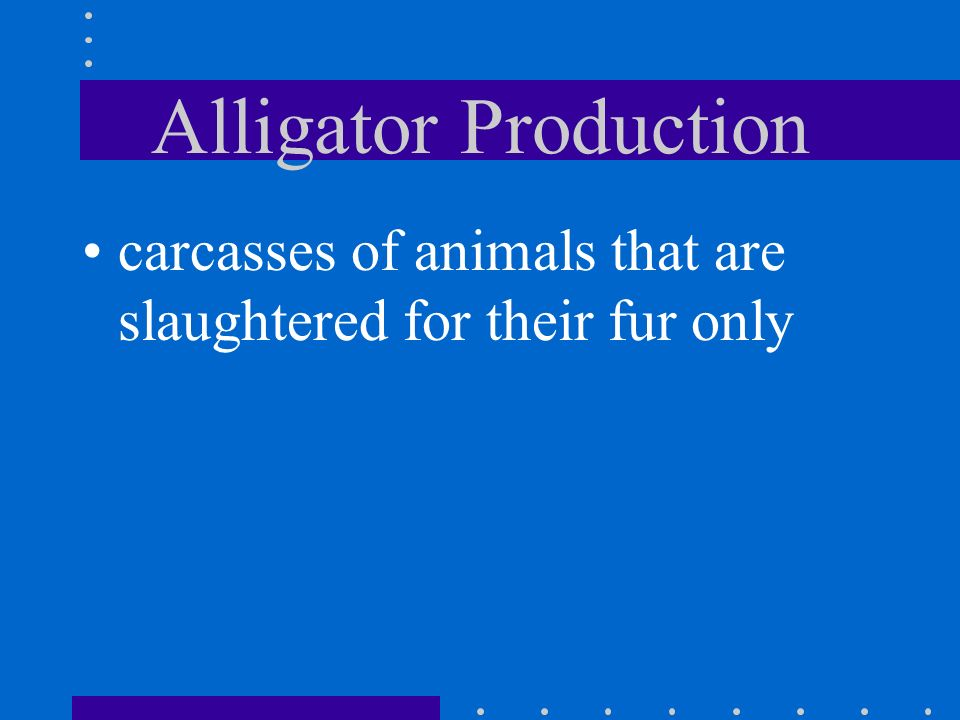 Alligator Production temps below 86 degrees produce all females temp of 88 degrees produces an even mixture alligators are fed fish, products from pou