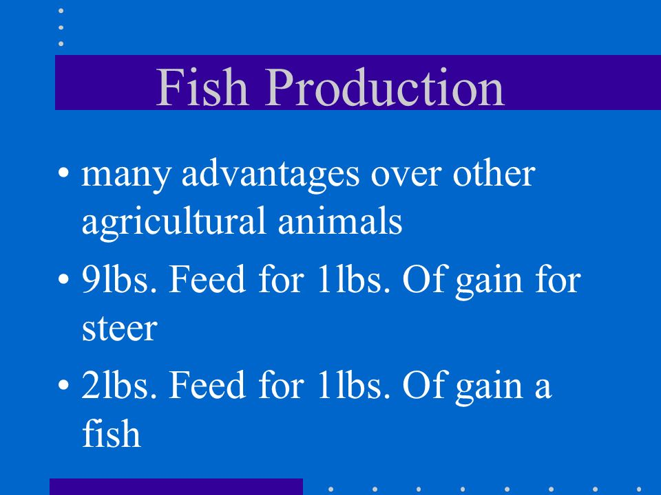 Aquaculture aquatic animals are produced efficiently and economically fish account for 12% of the meat consumed in the US