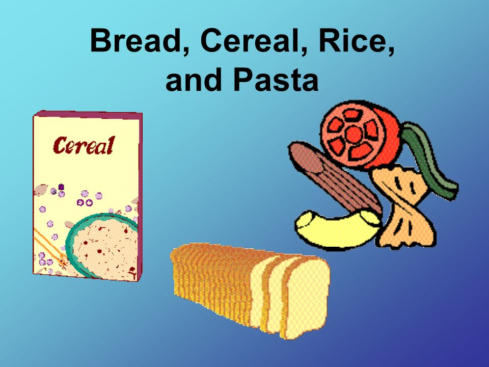 Bread, Cereal, Rice, and Pasta
