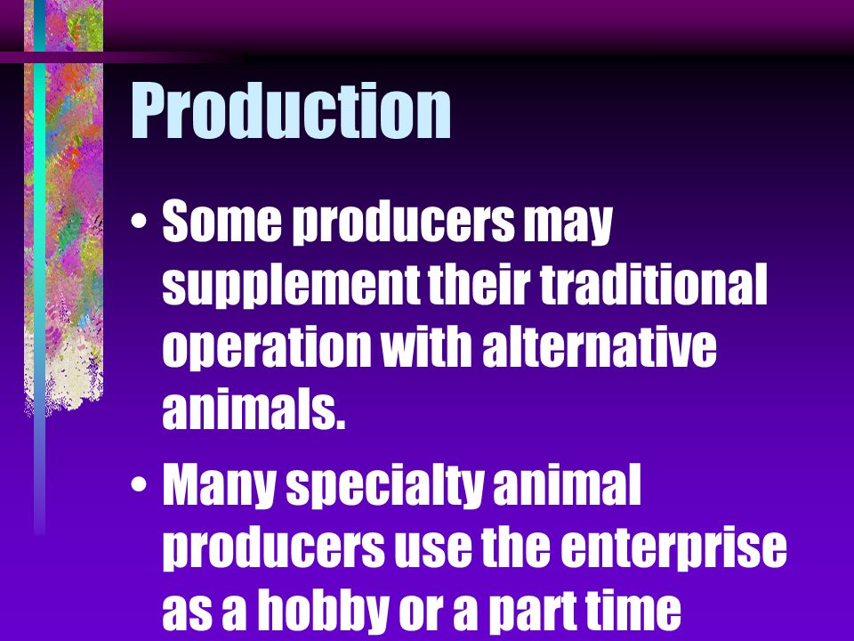 Production animals other than those traditionally raised usually in small scale and provides a product for a specialty market