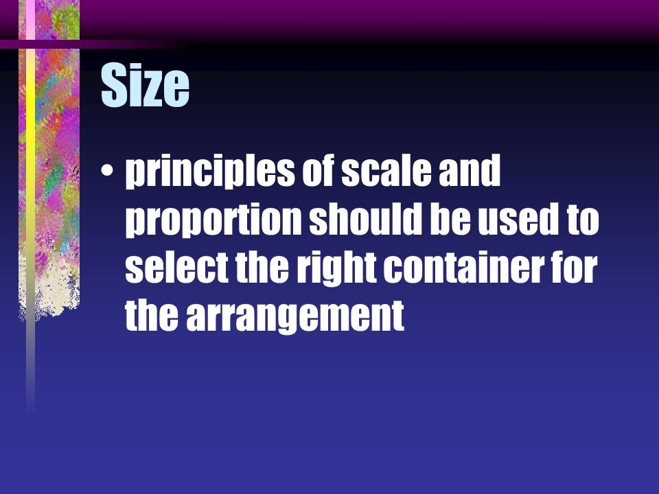 Size principles of scale and proportion should be used to select the right container for the arrangement