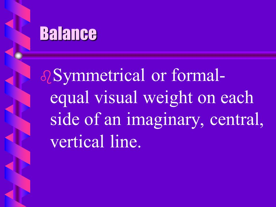 Balance b b 3. Symmetrical and Asymmetrical balance are commonly used.