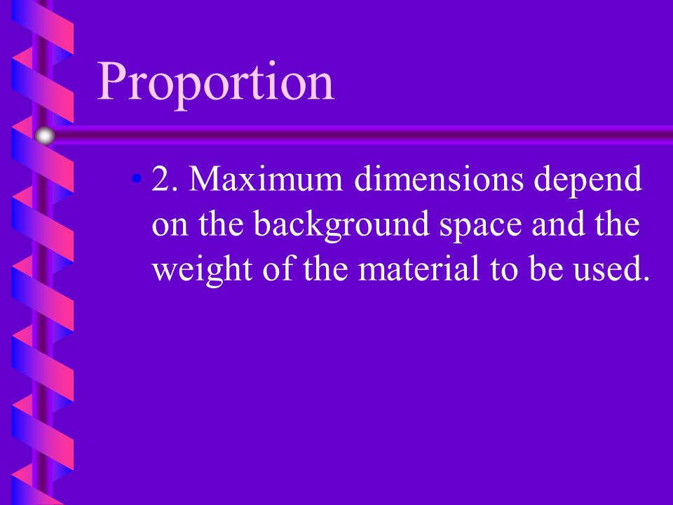 Proportion b b The interrelationship of all parts of an arrangement. 1. Plant materials should be 1 1/2 times as high as the height of the container o