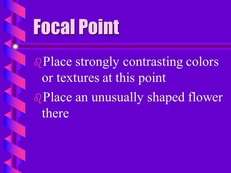 Focal Point b b More suggestions for creating a focal point: b b Place the darkest color or the brightest color there