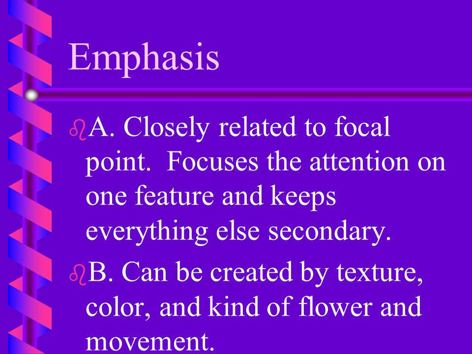 Focal Point b b Place strongly contrasting colors or textures at this point Place an unusually shaped flower there