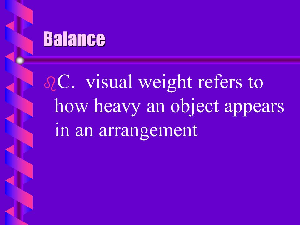 Balance b b C. visual weight refers to how heavy an object appears in an arrangement