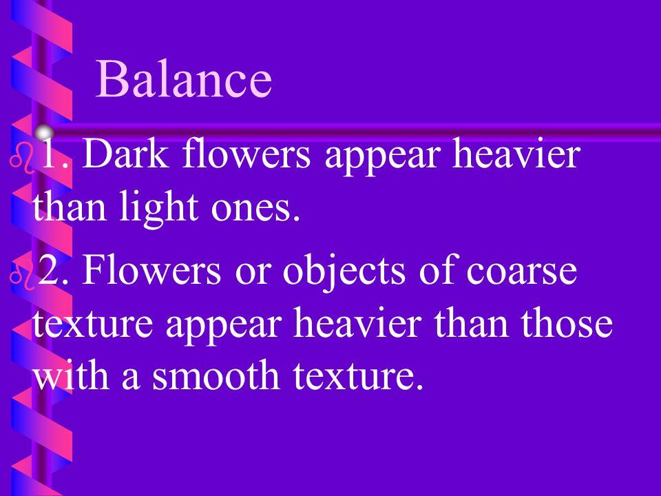 Balance b b 1.Dark flowers appear heavier than light ones.