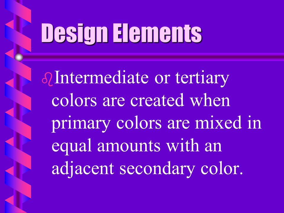 Design Elements b b a. six colors make up the visible light spectrum called primary and secondary colors