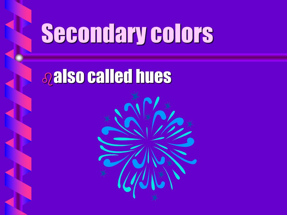 Design Elements b b Intermediate or tertiary colors are created when primary colors are mixed in equal amounts with an adjacent secondary color.
