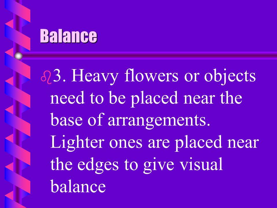 Balance b b 1. Dark flowers appear heavier than light ones. b b 2. Flowers or objects of coarse texture appear heavier than those with a smooth textur